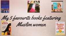 My 5 Favourite Books with Muslim Women Characters